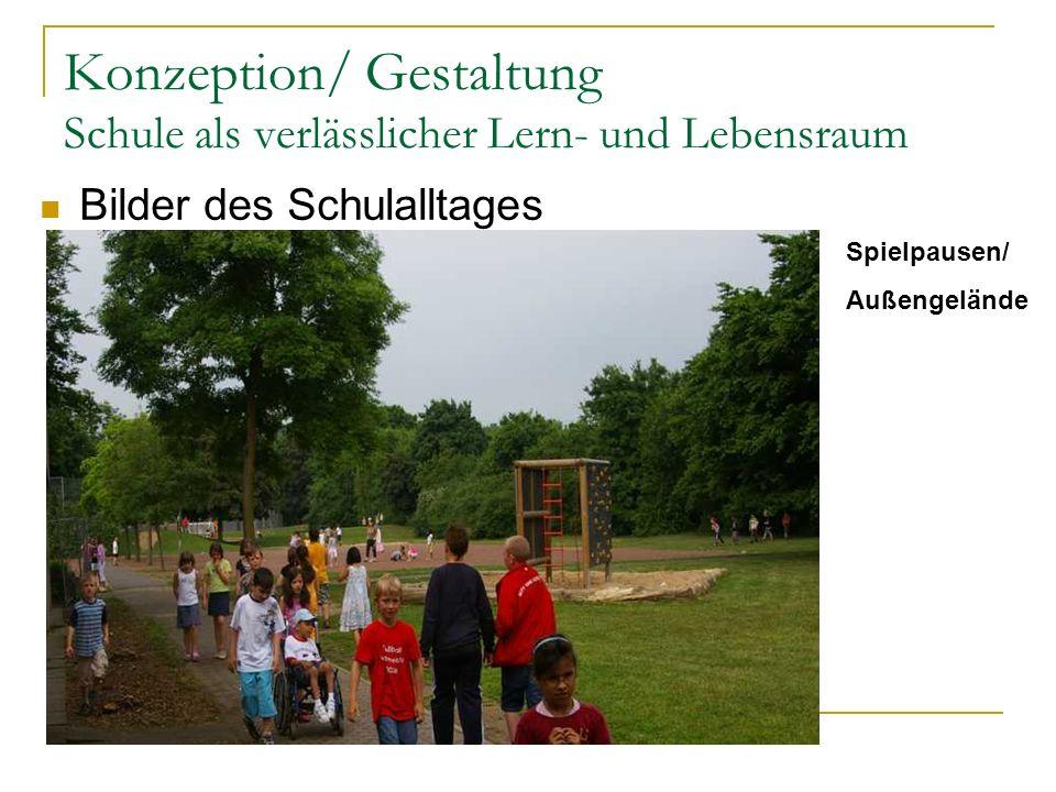 Konzeption/ Gestaltung Schule als verlässlicher Lern- und Lebensraum Spielpausen/ Außengelände Bilder des Schulalltages