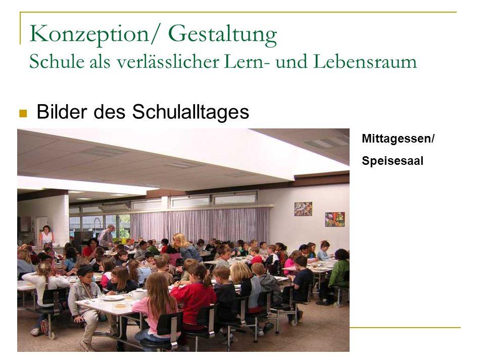 Konzeption/ Gestaltung Schule als verlässlicher Lern- und Lebensraum Mittagessen/ Speisesaal Bilder des Schulalltages
