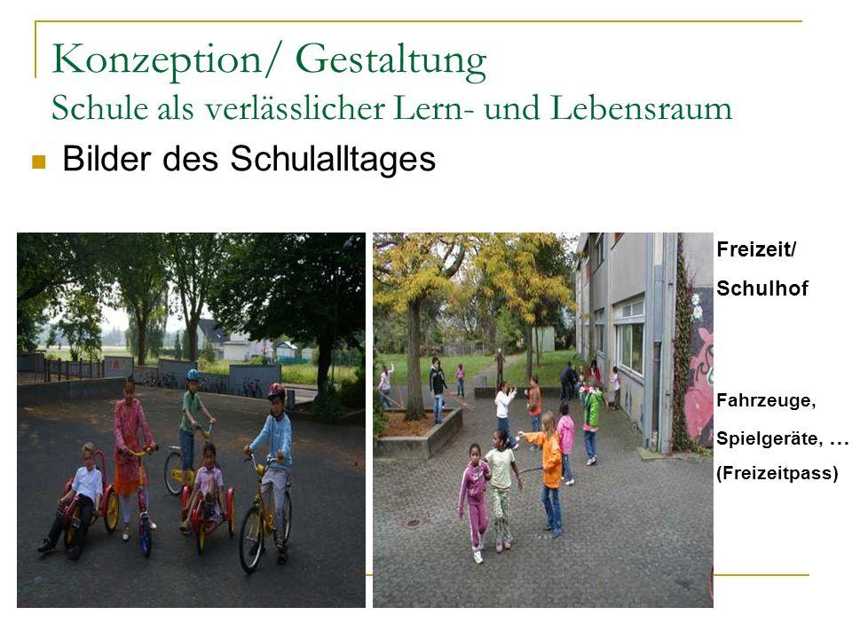 Konzeption/ Gestaltung Schule als verlässlicher Lern- und Lebensraum Freizeit/ Schulhof Fahrzeuge, Spielgeräte, … (Freizeitpass) Bilder des Schulallta