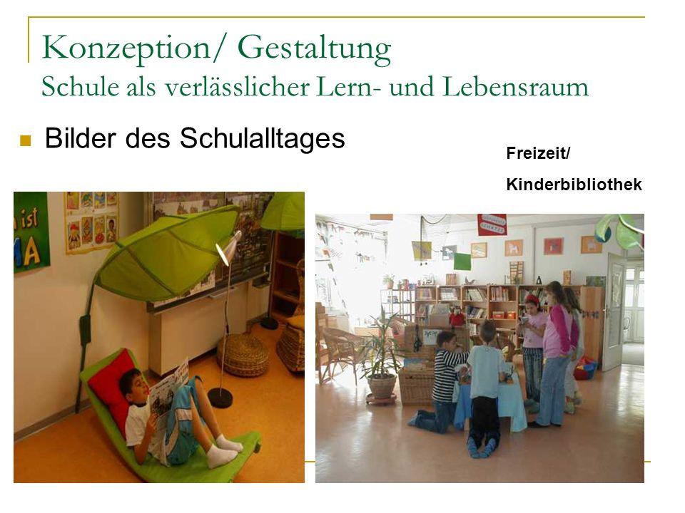 Konzeption/ Gestaltung Schule als verlässlicher Lern- und Lebensraum Freizeit/ Kinderbibliothek Bilder des Schulalltages