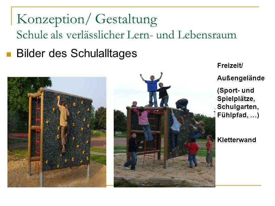 Konzeption/ Gestaltung Schule als verlässlicher Lern- und Lebensraum Freizeit/ Außengelände (Sport- und Spielplätze, Schulgarten, Fühlpfad, …) Kletter