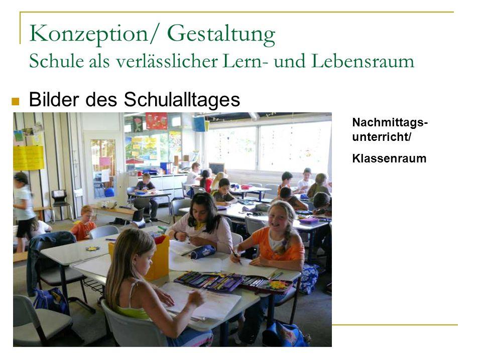 Konzeption/ Gestaltung Schule als verlässlicher Lern- und Lebensraum Nachmittags- unterricht/ Klassenraum Bilder des Schulalltages