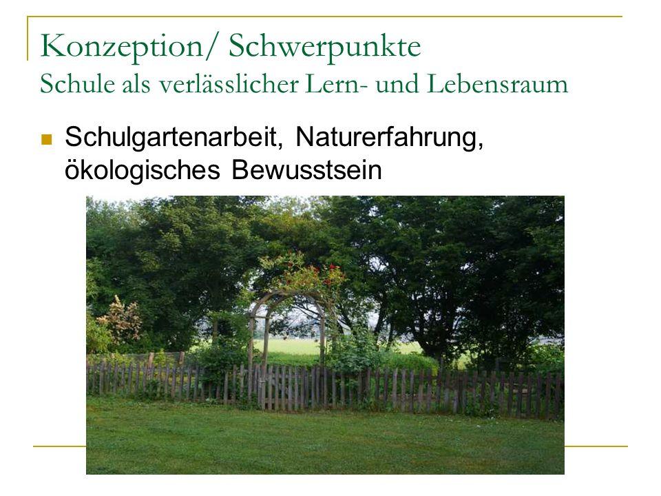 Konzeption/ Schwerpunkte Schule als verlässlicher Lern- und Lebensraum Schulgartenarbeit, Naturerfahrung, ökologisches Bewusstsein