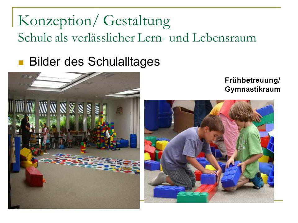 Konzeption/ Gestaltung Schule als verlässlicher Lern- und Lebensraum Bilder des Schulalltages Frühbetreuung/ Gymnastikraum