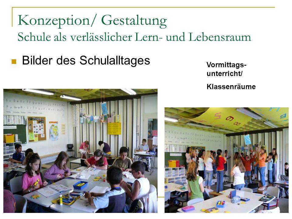 Konzeption/ Gestaltung Schule als verlässlicher Lern- und Lebensraum Vormittags- unterricht/ Klassenräume Bilder des Schulalltages
