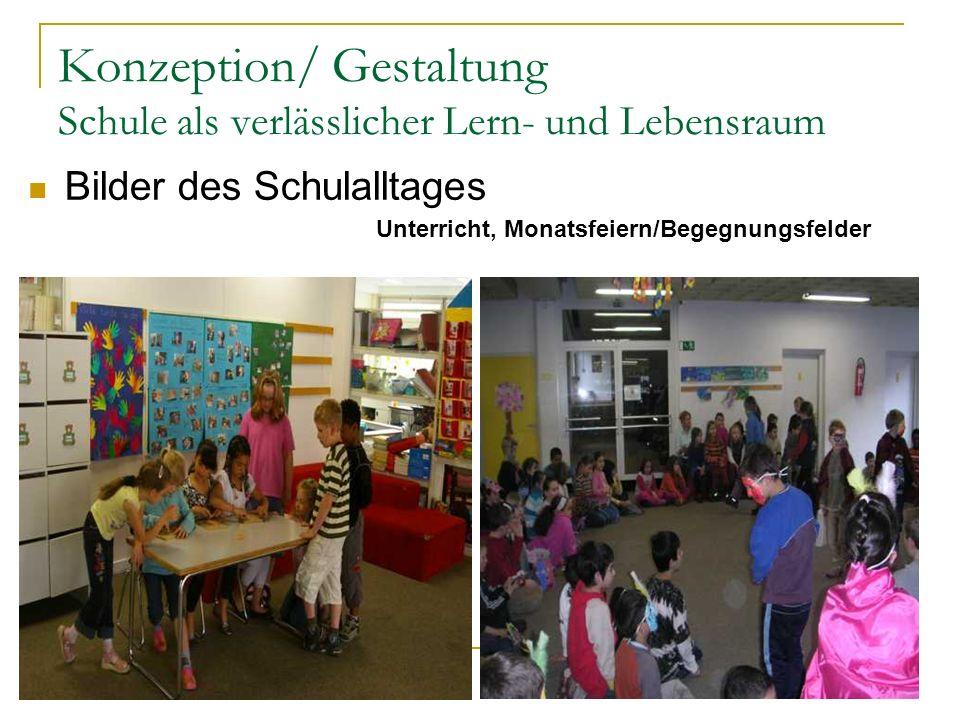 Konzeption/ Gestaltung Schule als verlässlicher Lern- und Lebensraum Unterricht, Monatsfeiern/Begegnungsfelder Bilder des Schulalltages