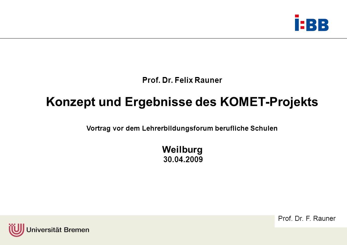 Prof. Dr. F. Rauner Prof. Dr. Felix Rauner Konzept und Ergebnisse des KOMET-Projekts Vortrag vor dem Lehrerbildungsforum berufliche Schulen Weilburg 3