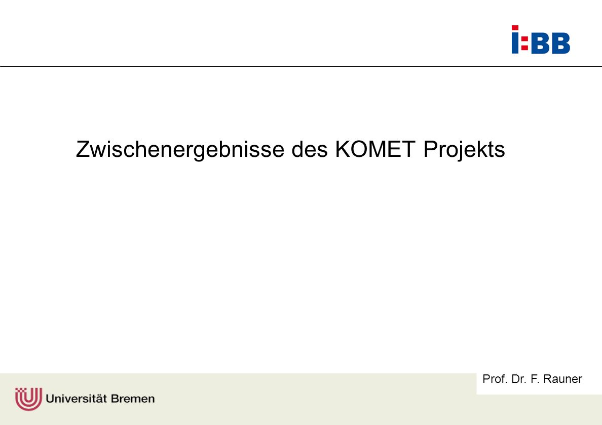 Prof. Dr. F. Rauner Zwischenergebnisse des KOMET Projekts