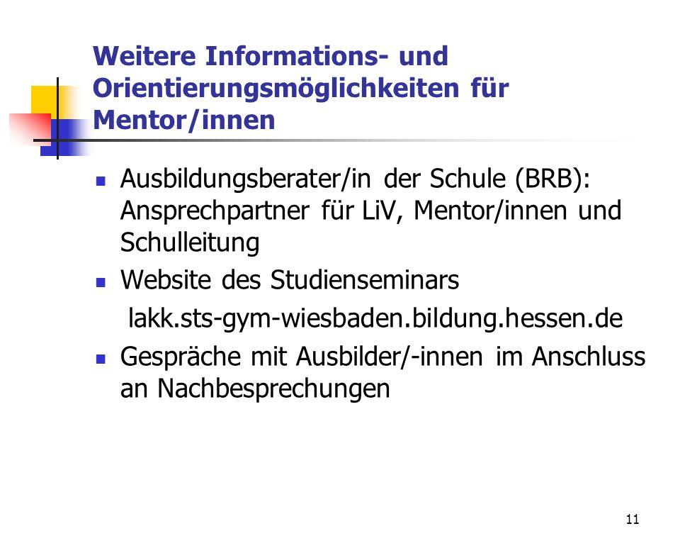 11 Weitere Informations- und Orientierungsmöglichkeiten für Mentor/innen Ausbildungsberater/in der Schule (BRB): Ansprechpartner für LiV, Mentor/innen