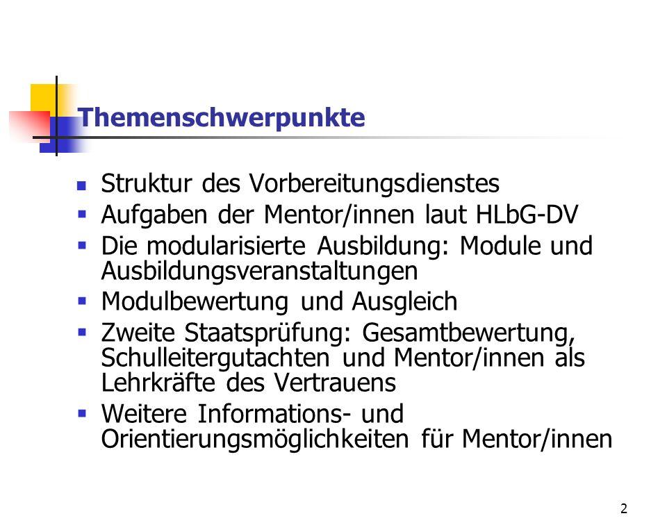 2 Themenschwerpunkte Struktur des Vorbereitungsdienstes Aufgaben der Mentor/innen laut HLbG-DV Die modularisierte Ausbildung: Module und Ausbildungsve