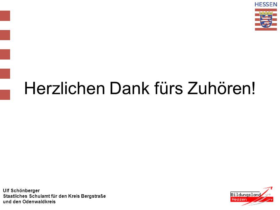 Ulf Schönberger Staatliches Schulamt für den Kreis Bergstraße und den Odenwaldkreis Herzlichen Dank fürs Zuhören!