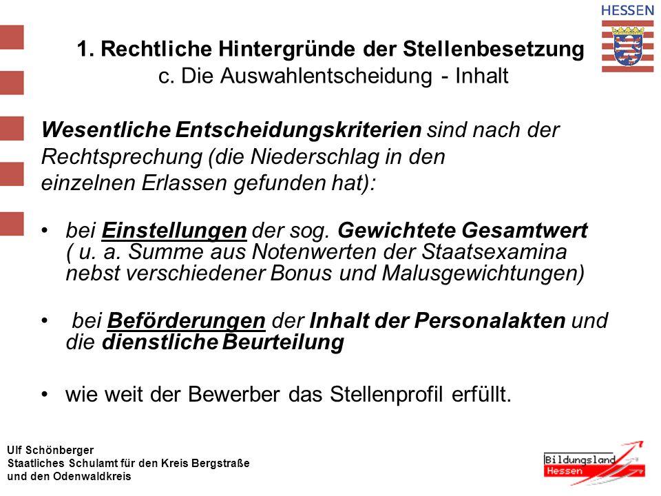 Ulf Schönberger Staatliches Schulamt für den Kreis Bergstraße und den Odenwaldkreis Rechtliche Hintergründe der Stellenbesetzung Exkurs: Einhaltung von Formalien Grund 3: Pragmatischer Ansatz Bei erfolgreicher Klage im einstweiligen Rechtsschutz oder gar Schadensersatzklagen entstehen hohe Kosten für das Land Hessen und belasten zukünftig möglicherweise das Schulbudget .
