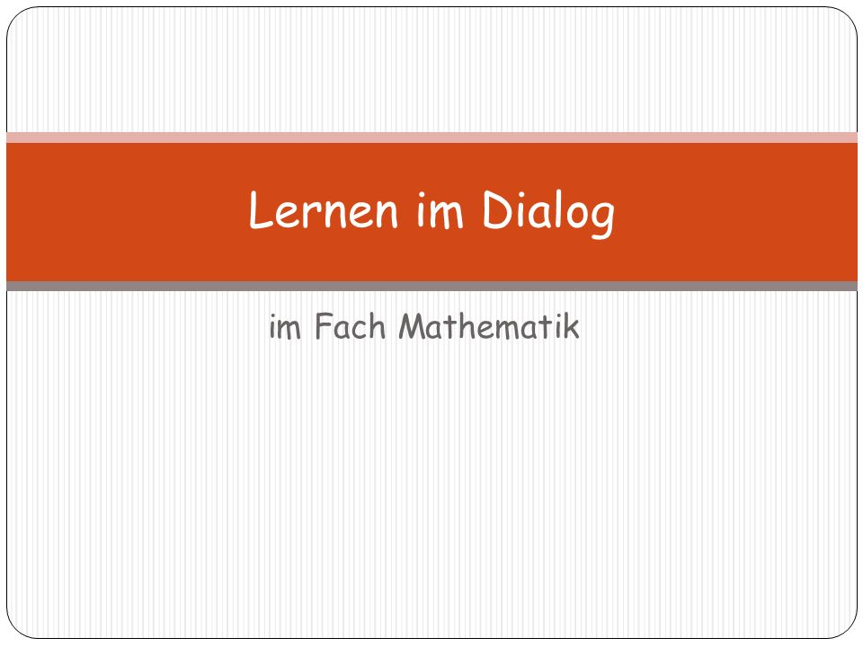 im Fach Mathematik Lernen im Dialog