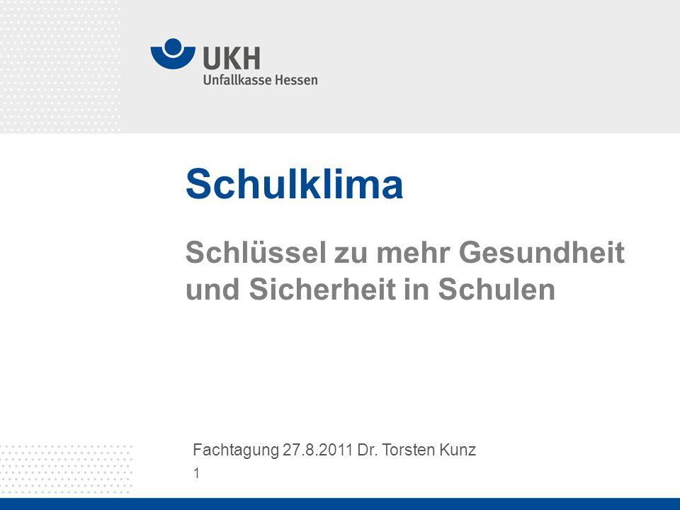1 Fachtagung 27.8.2011 Dr. Torsten Kunz Schulklima Schlüssel zu mehr Gesundheit und Sicherheit in Schulen