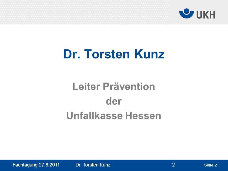 Fachtagung 27.8.2011 Dr. Torsten Kunz2 Seite 2 Dr. Torsten Kunz Leiter Prävention der Unfallkasse Hessen