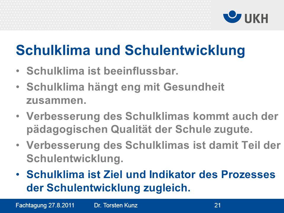Fachtagung 27.8.2011 Dr. Torsten Kunz21 Schulklima und Schulentwicklung Schulklima ist beeinflussbar. Schulklima hängt eng mit Gesundheit zusammen. Ve