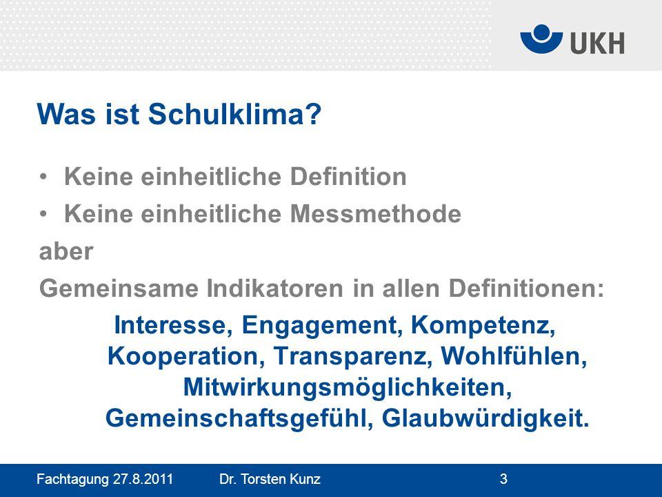Fachtagung 27.8.2011 Dr. Torsten Kunz3 Was ist Schulklima? Keine einheitliche Definition Keine einheitliche Messmethode aber Gemeinsame Indikatoren in