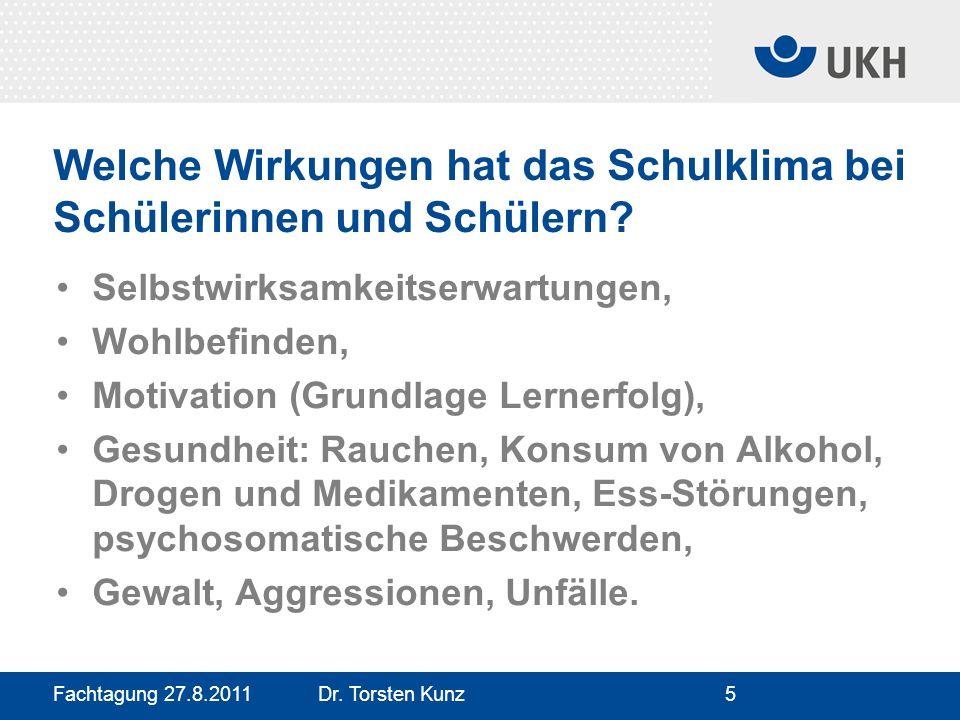 Fachtagung 27.8.2011 Dr. Torsten Kunz5 Welche Wirkungen hat das Schulklima bei Schülerinnen und Schülern? Selbstwirksamkeitserwartungen, Wohlbefinden,
