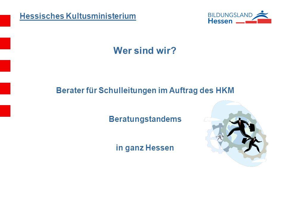 Hessisches Kultusministerium Wer sind wir? Berater für Schulleitungen im Auftrag des HKM Beratungstandems in ganz Hessen