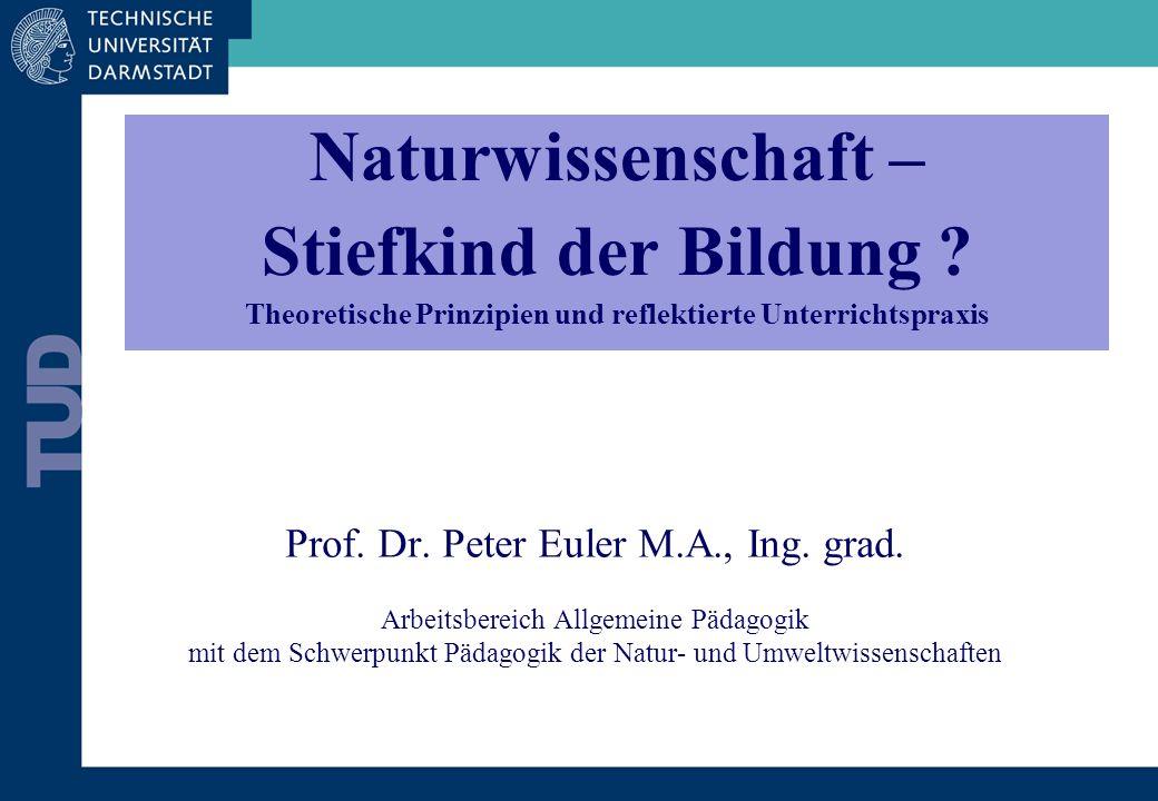 Prof. Dr. Peter Euler M.A., Ing. grad. Arbeitsbereich Allgemeine Pädagogik mit dem Schwerpunkt Pädagogik der Natur- und Umweltwissenschaften Naturwiss