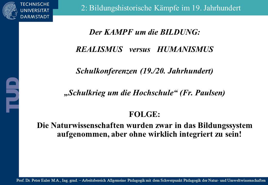 Der KAMPF um die BILDUNG: REALISMUS versus HUMANISMUS Schulkonferenzen (19./20. Jahrhundert) Schulkrieg um die Hochschule (Fr. Paulsen) FOLGE: Die Nat