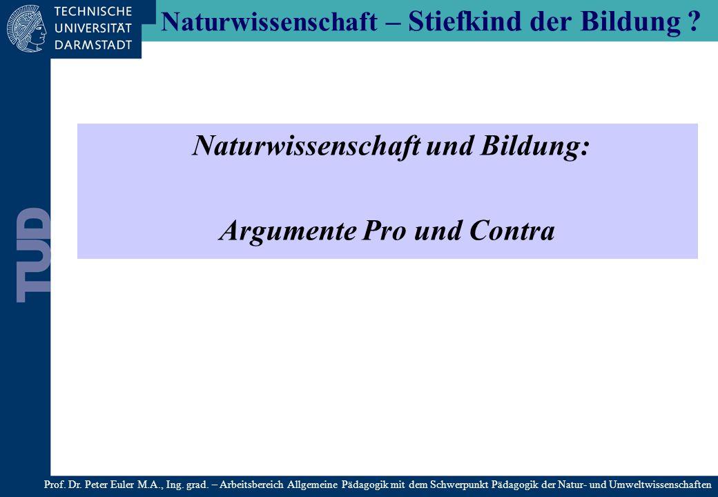 Naturwissenschaft – Stiefkind der Bildung ? Naturwissenschaft und Bildung: Argumente Pro und Contra Prof. Dr. Peter Euler M.A., Ing. grad. – Arbeitsbe
