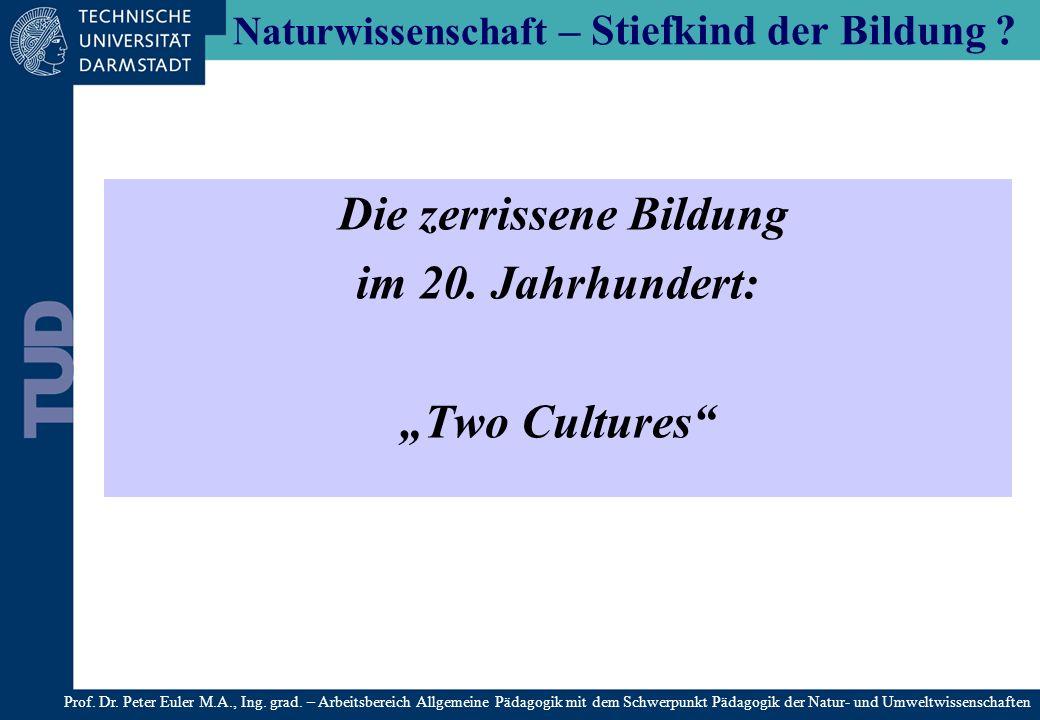Naturwissenschaft – Stiefkind der Bildung ? Die zerrissene Bildung im 20. Jahrhundert: Two Cultures Prof. Dr. Peter Euler M.A., Ing. grad. – Arbeitsbe