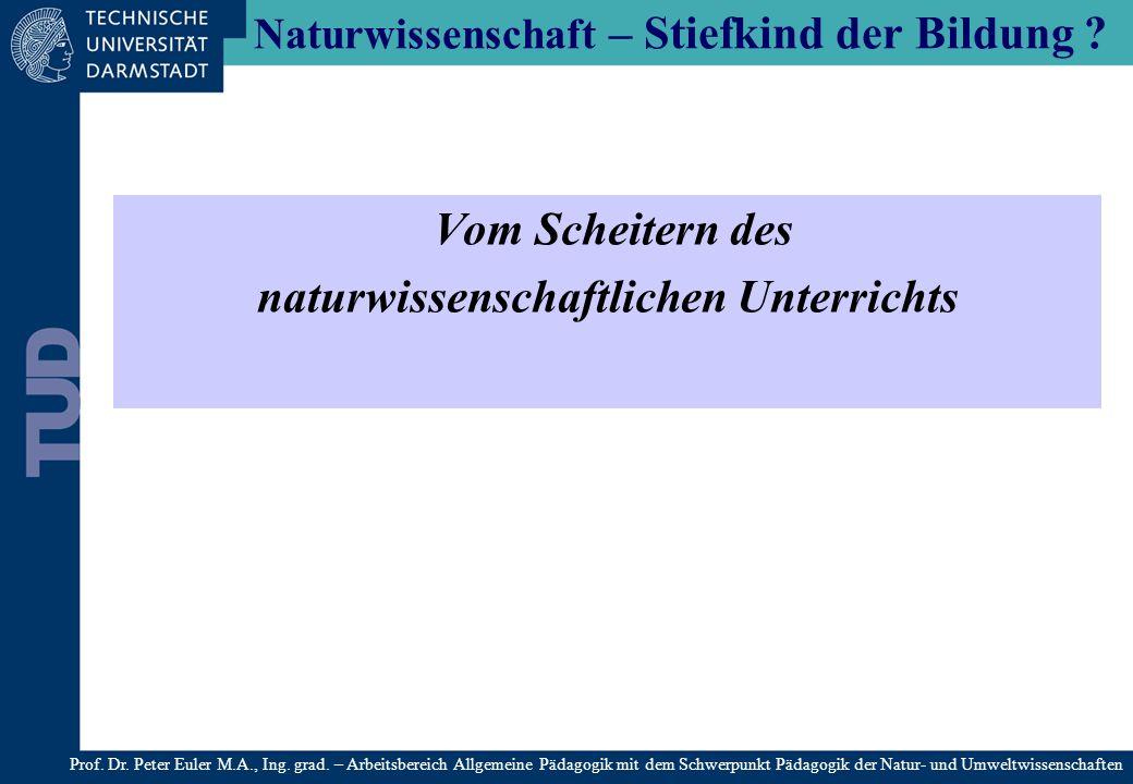 Naturwissenschaft – Stiefkind der Bildung ? Vom Scheitern des naturwissenschaftlichen Unterrichts Prof. Dr. Peter Euler M.A., Ing. grad. – Arbeitsbere