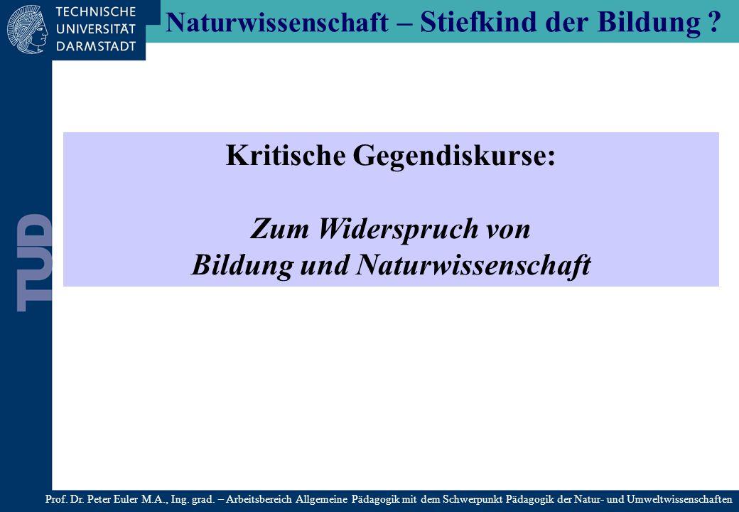 Naturwissenschaft – Stiefkind der Bildung ? Prof. Dr. Peter Euler M.A., Ing. grad. – Arbeitsbereich Allgemeine Pädagogik mit dem Schwerpunkt Pädagogik