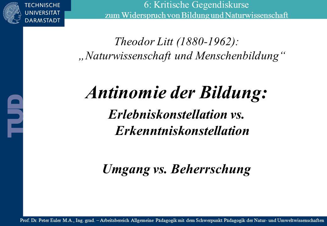 Theodor Litt (1880-1962): Naturwissenschaft und Menschenbildung Antinomie der Bildung: Erlebniskonstellation vs. Erkenntniskonstellation Umgang vs. Be