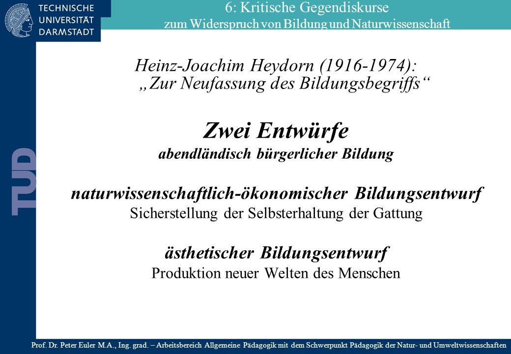 Heinz-Joachim Heydorn (1916-1974): Zur Neufassung des Bildungsbegriffs Zwei Entwürfe abendländisch bürgerlicher Bildung naturwissenschaftlich-ökonomis