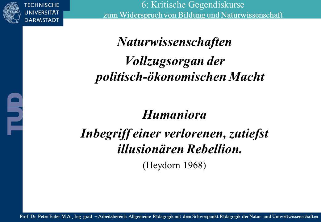 Naturwissenschaften Vollzugsorgan der politisch-ökonomischen Macht Humaniora Inbegriff einer verlorenen, zutiefst illusionären Rebellion. (Heydorn 196