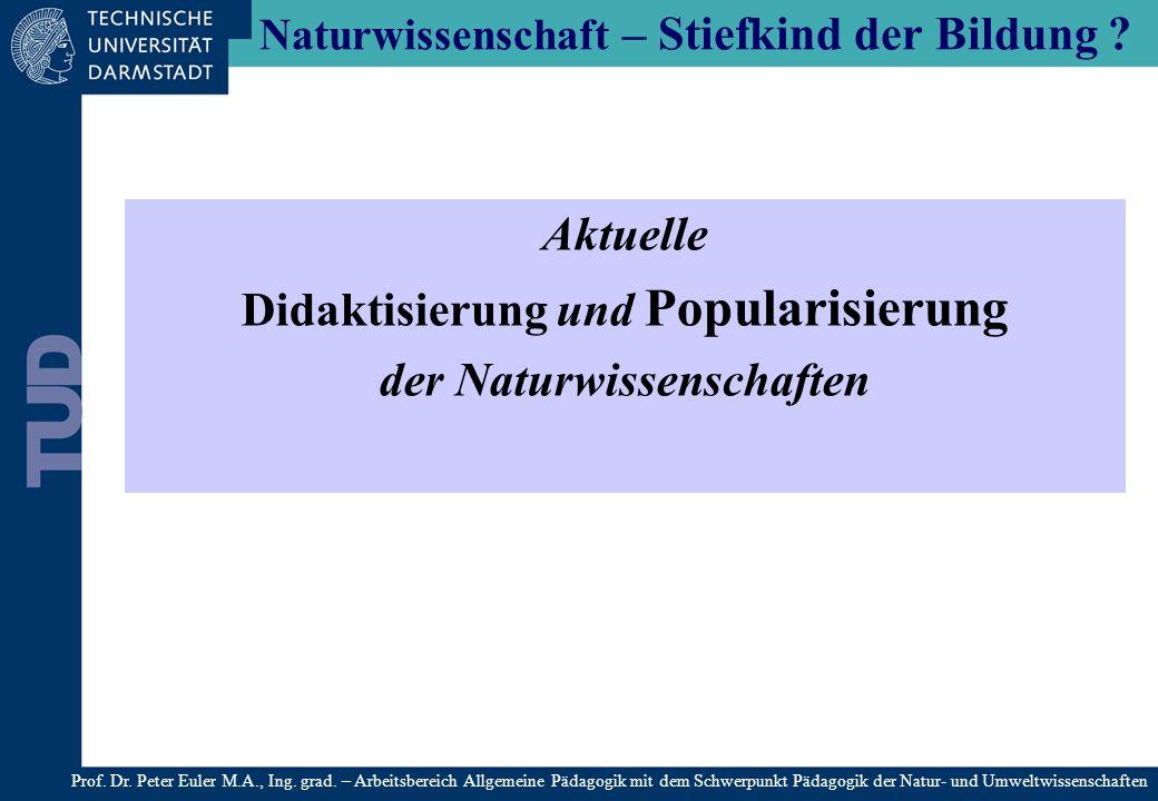 Naturwissenschaft – Stiefkind der Bildung ? Aktuelle Didaktisierung und Popularisierung der Naturwissenschaften Prof. Dr. Peter Euler M.A., Ing. grad.