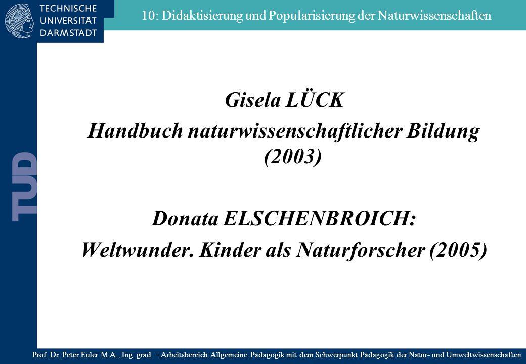 Gisela LÜCK Handbuch naturwissenschaftlicher Bildung (2003) Donata ELSCHENBROICH: Weltwunder. Kinder als Naturforscher (2005) 10: Didaktisierung und P