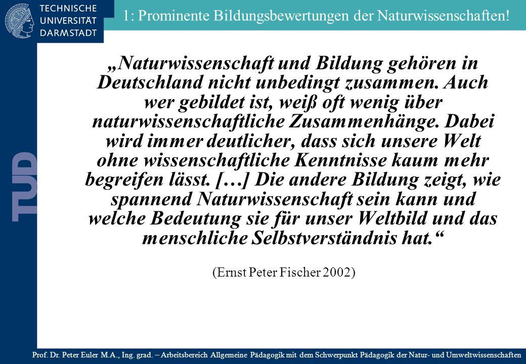 Naturwissenschaft und Bildung gehören in Deutschland nicht unbedingt zusammen. Auch wer gebildet ist, weiß oft wenig über naturwissenschaftliche Zusam