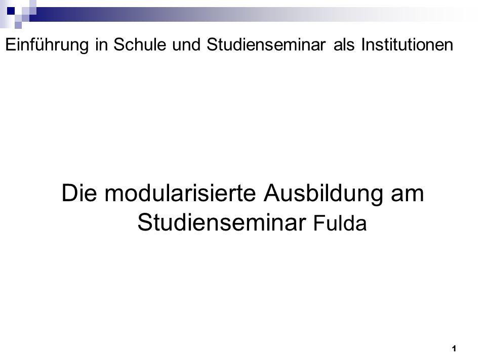 1 Einführung in Schule und Studienseminar als Institutionen Die modularisierte Ausbildung am Studienseminar Fulda