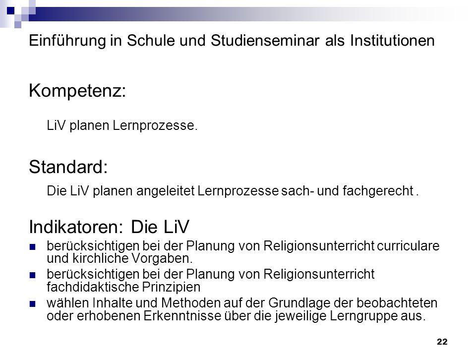 22 Einführung in Schule und Studienseminar als Institutionen Kompetenz: LiV planen Lernprozesse. Standard: Die LiV planen angeleitet Lernprozesse sach