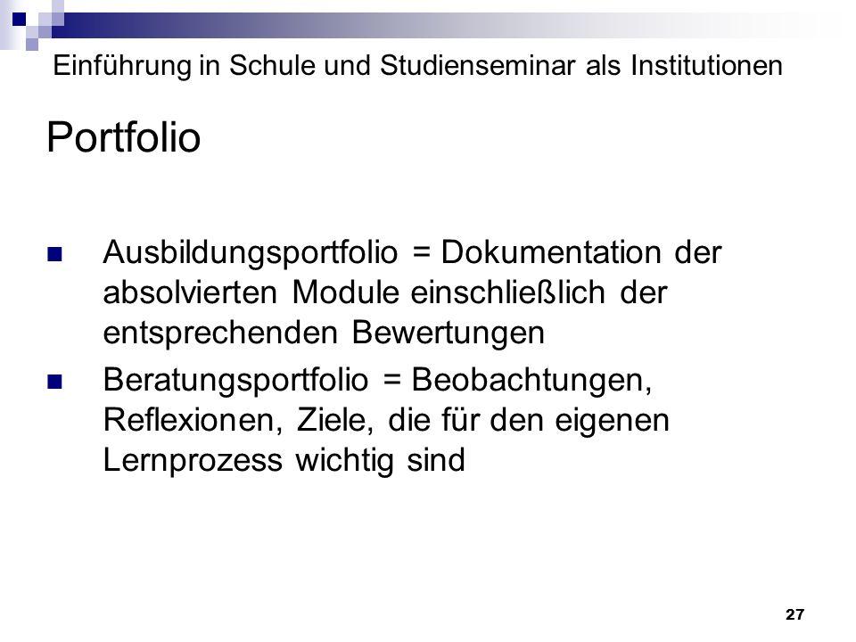 27 Einführung in Schule und Studienseminar als Institutionen Portfolio Ausbildungsportfolio = Dokumentation der absolvierten Module einschließlich der