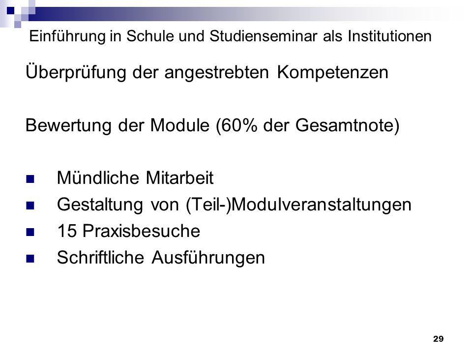 29 Einführung in Schule und Studienseminar als Institutionen Überprüfung der angestrebten Kompetenzen Bewertung der Module (60% der Gesamtnote) Mündli