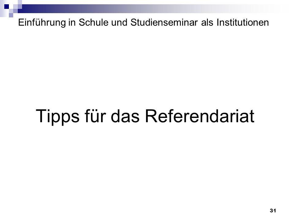 31 Einführung in Schule und Studienseminar als Institutionen Tipps für das Referendariat