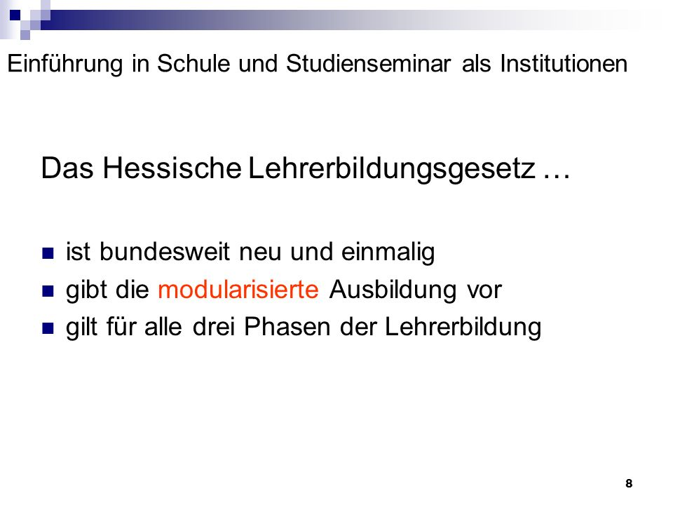 8 Einführung in Schule und Studienseminar als Institutionen Das Hessische Lehrerbildungsgesetz … ist bundesweit neu und einmalig gibt die modularisier