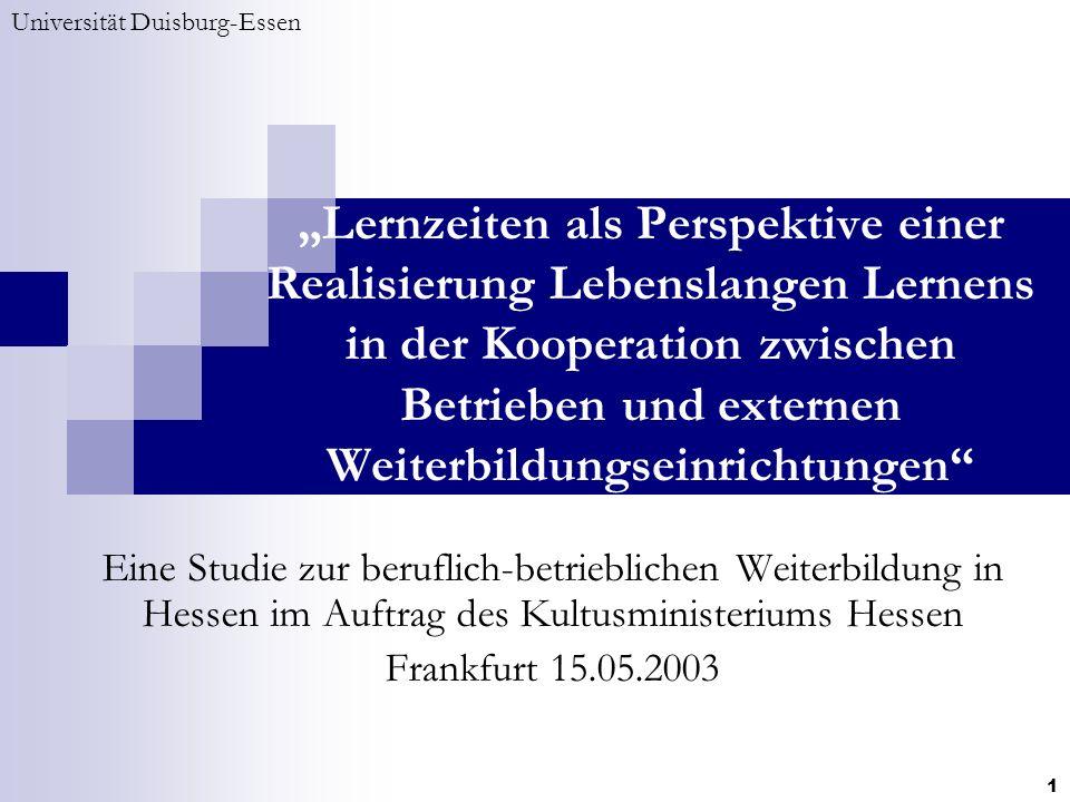 Universität Duisburg-Essen 1 Eine Studie zur beruflich-betrieblichen Weiterbildung in Hessen im Auftrag des Kultusministeriums Hessen Frankfurt 15.05.