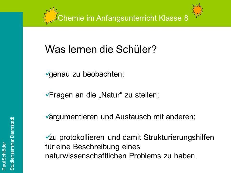 Chemie im Anfangsunterricht Klasse 8 Paul Schlöder Studienseminar Darmstadt Zeitbedarf: 5 bis 8 Unterrichtsstunden Kann ich soviel Zeit investieren?