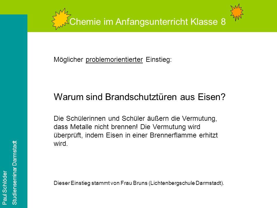 Chemie im Anfangsunterricht Klasse 8 Paul Schlöder Studienseminar Darmstadt Möglicher problemorientierter Einstieg: Warum sind Brandschutztüren aus Eisen.