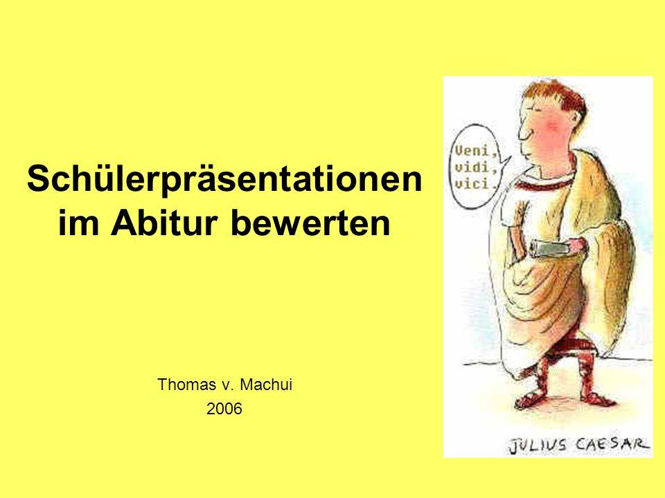 Schülerpräsentationen im Abitur bewerten Thomas v. Machui 2006