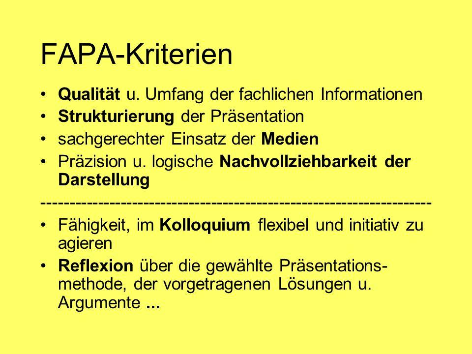 FAPA-Kriterien Qualität u. Umfang der fachlichen Informationen Strukturierung der Präsentation sachgerechter Einsatz der Medien Präzision u. logische