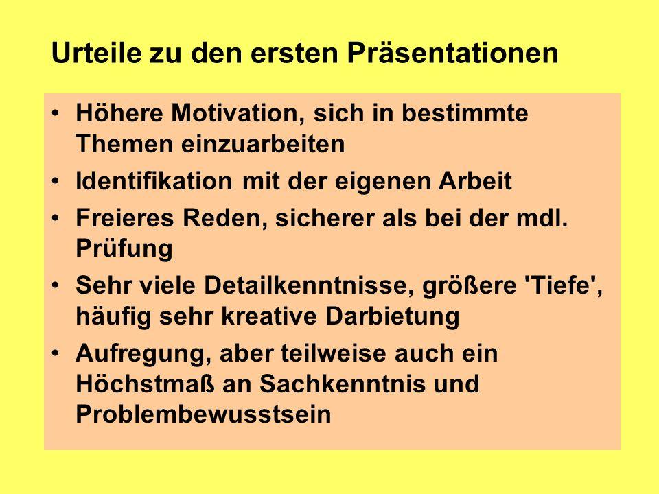 Urteile zu den ersten Präsentationen Höhere Motivation, sich in bestimmte Themen einzuarbeiten Identifikation mit der eigenen Arbeit Freieres Reden, s