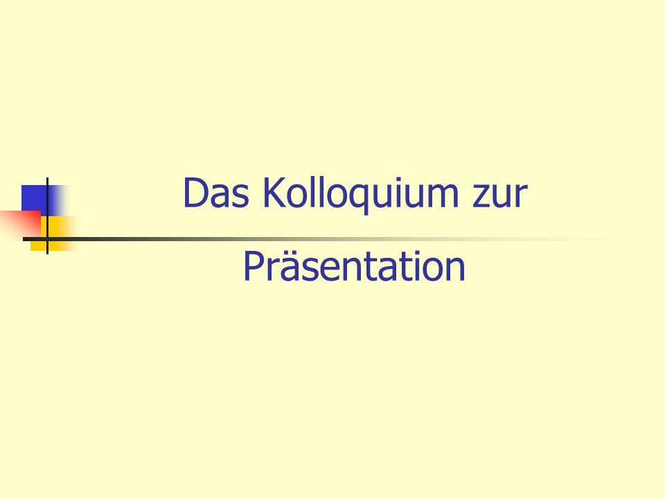 Präsentationsprüfung Eine Präsentation ist ein Medien unterstützter Vortrag mit anschließendem Kolloquium (§ VOGO/BG 2003) Die Präsentationsprüfung besteht demzufolge aus zwei aufeinander bezogenen Teilen: Vortrag und Kolloquium