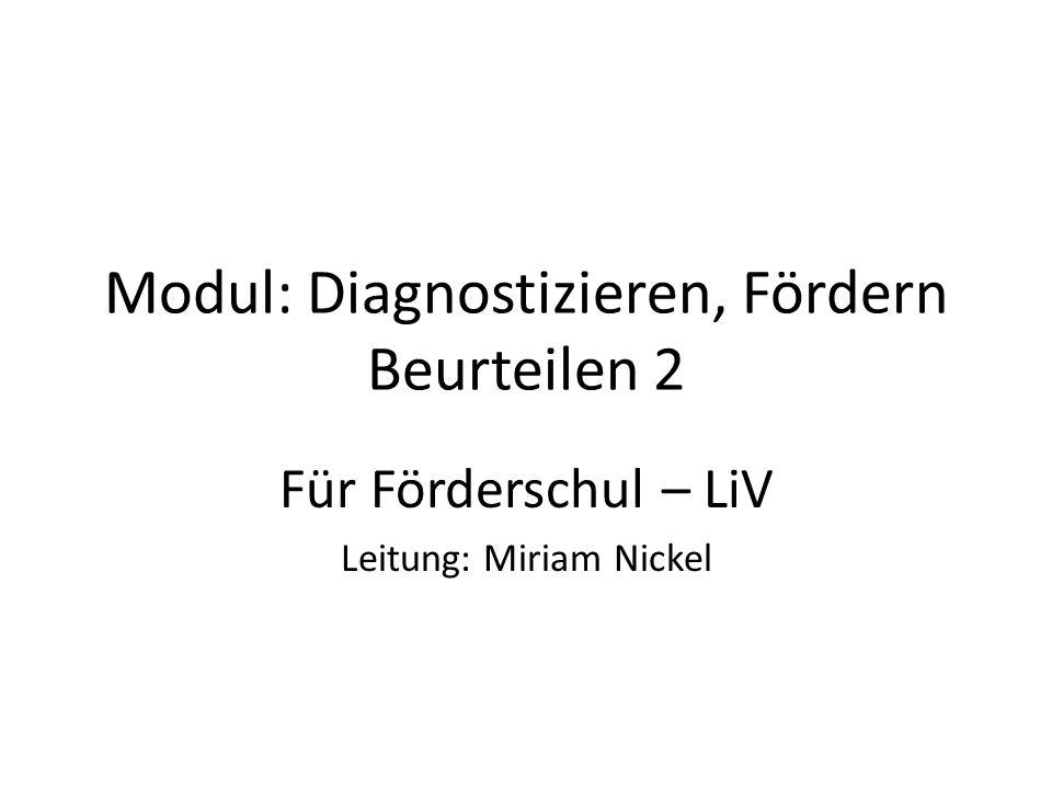 Modul: Diagnostizieren, Fördern Beurteilen 2 Für Förderschul – LiV Leitung: Miriam Nickel