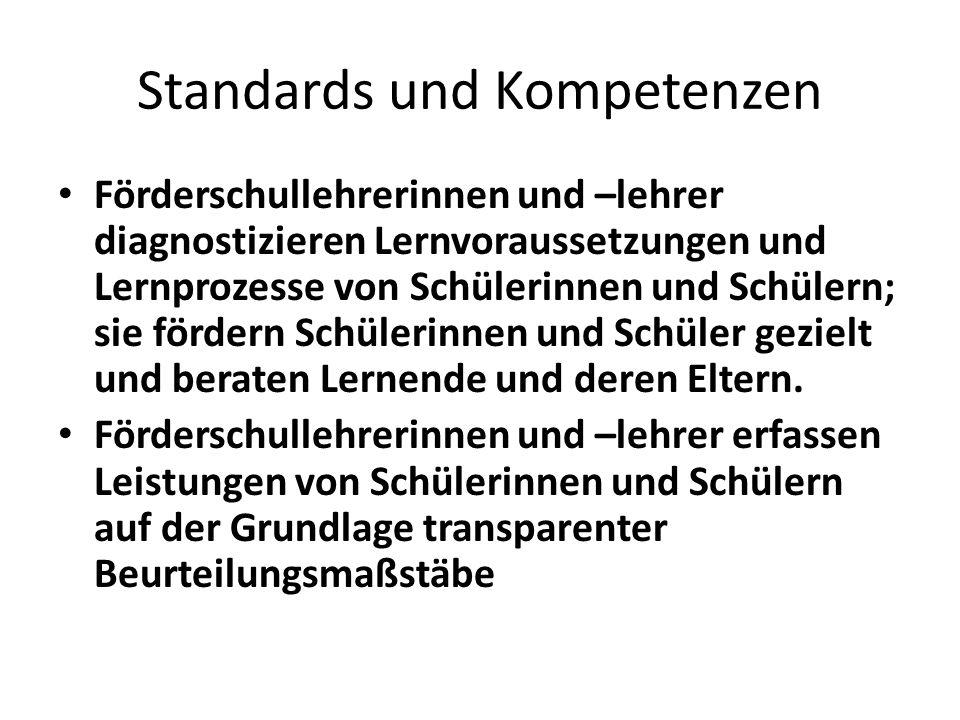 Standards und Kompetenzen Förderschullehrerinnen und –lehrer diagnostizieren Lernvoraussetzungen und Lernprozesse von Schülerinnen und Schülern; sie f